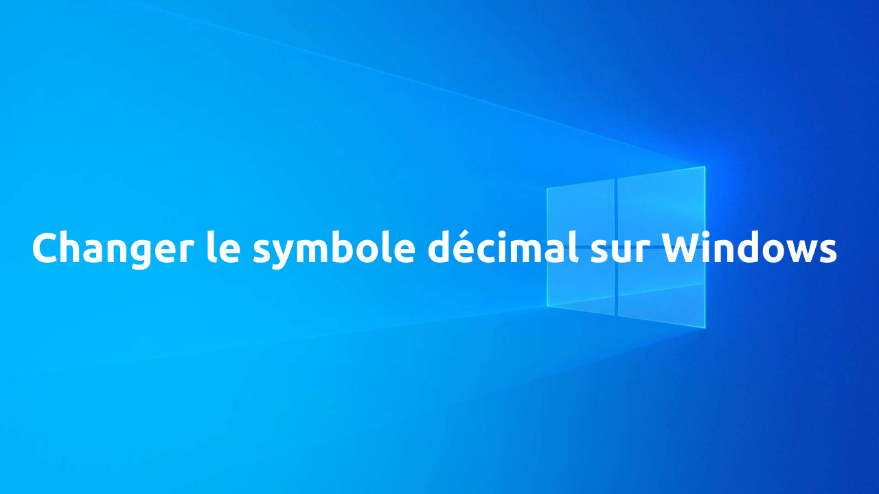 Comment changer le symbole décimal sur Windows 10, 8.1 et 7 ?