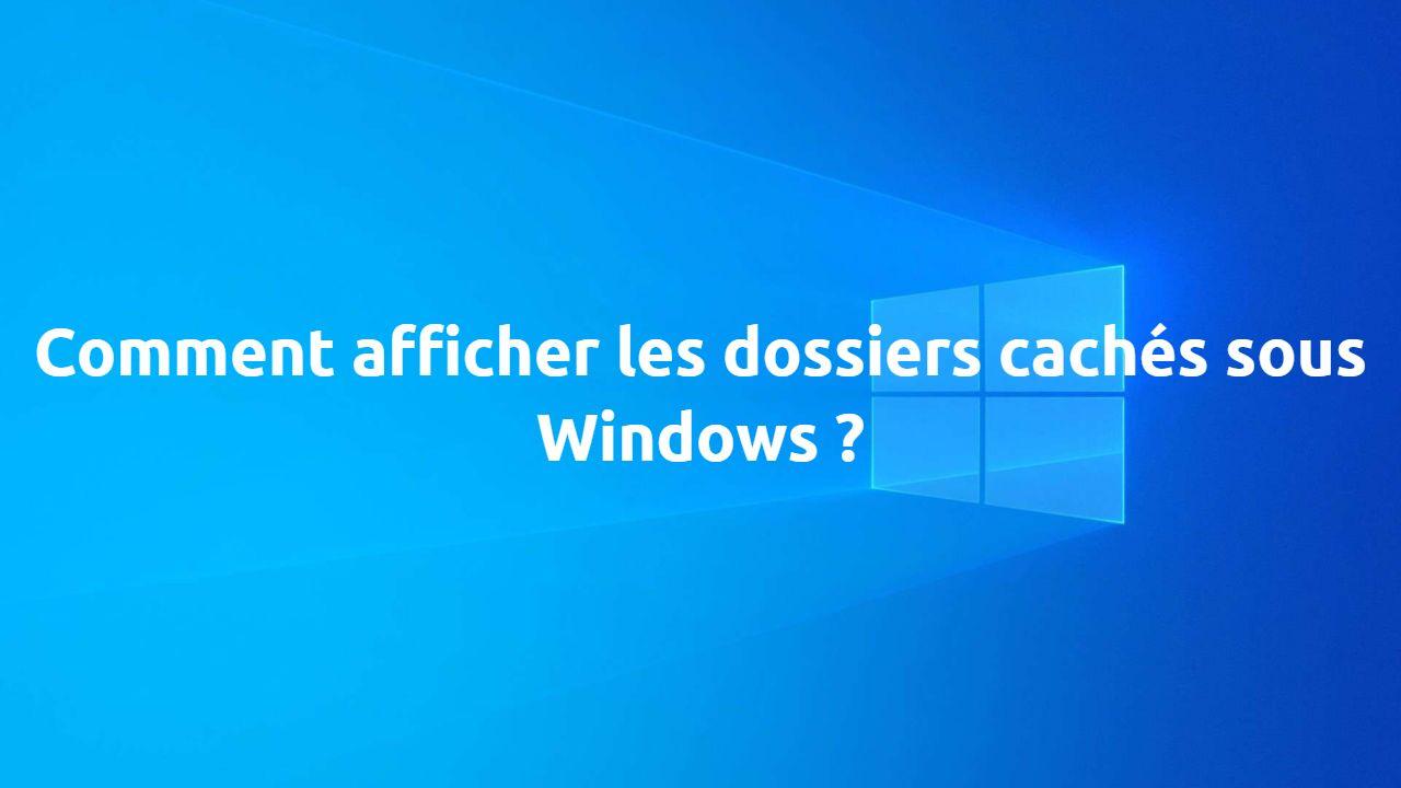 Read more about the article Comment afficher les dossiers cachés sous Windows ?